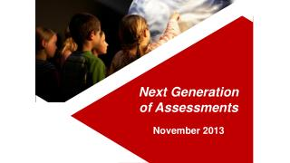 Next Generation  of Assessments November 2013