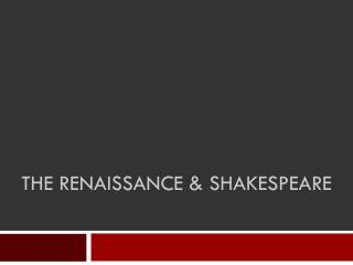 The Renaissance & Shakespeare