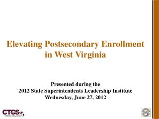 Elevating Postsecondary Enrollment  in West Virginia Presented during the