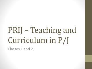 PRIJ – Teaching and Curriculum in P/J