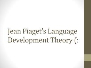 Jean Piaget's Language Development Theory (: