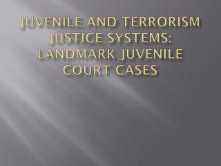 Juvenile and Terrorism Justice Systems: Landmark Juvenile Court Cases