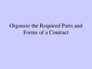 Organize the Required Parts and Forms of a Contract