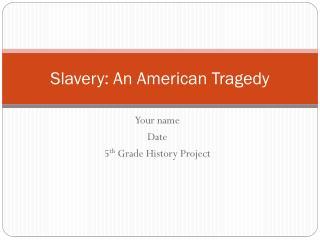 Slavery: An American Tragedy