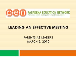 Leading an Effective Meeting Parents As Leaders March 6, 2010