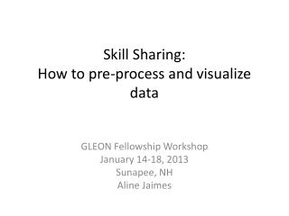 Skill  Sharing: How to pre-process and visualize data