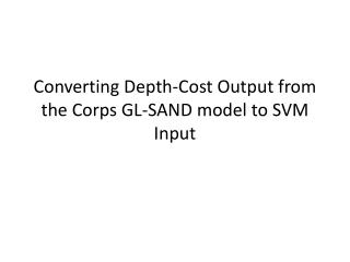 Converting Depth-Cost Output from the Corps GL-SAND model to SVM Input