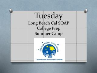 Tuesday Long Beach Cal SOAP College Prep Summer Camp