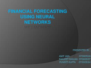 FINANCIAL FORECASTING USING NEURAL NETWORKS