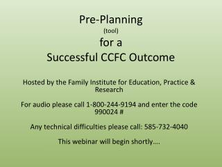 Pre-Planning  (tool) for a  Successful CCFC Outcome