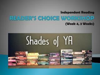 Independent Reading READER'S CHOICE WORKSHOP  (Week 4, 3 Weeks)