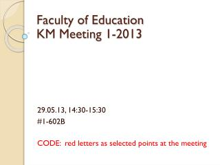 Faculty of Education KM Meeting 1-2013