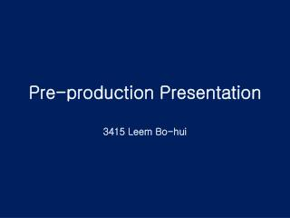 Pre-production Presentation