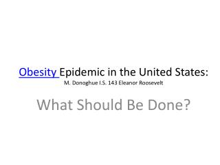 Obesity  Epidemic in the United States: M.  Donoghue  I.S. 143 Eleanor Roosevelt