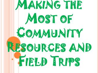 Making the Most of Community Resources and Field Trips
