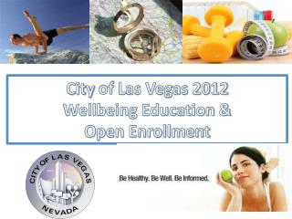 City  of  Las Vegas 2012  Wellbeing Education &  Open Enrollment