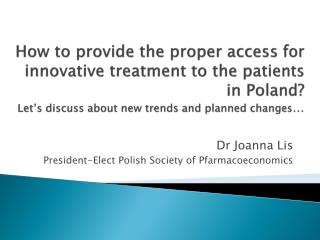 Dr Joanna Lis President-Elect Polish Society  of  Pfarmacoeconomics