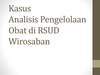 Kasus  Analisis Pengelolaan Obat di RSUD Wirosaban