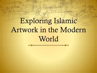 Exploring Islamic Artwork in the Modern World