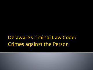 Delaware Criminal Law Code: Crimes against the Person