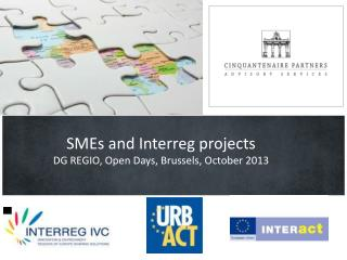 SMEs  and  Interreg projects DG REGIO, Open  Days ,  Brussels ,  October  2013