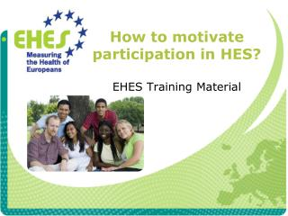 How  to  motivate  participation in  HES? EHES Training Material