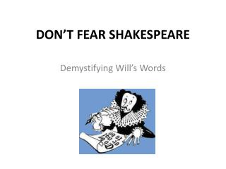 DON�T FEAR SHAKESPEARE