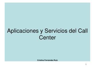 Aplicaciones y Servicios del Call Center    Cristina Fern ndez Ruiz