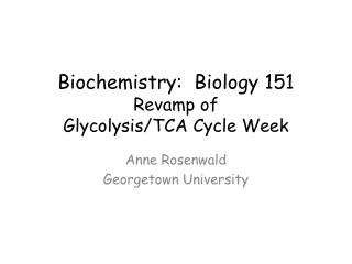 Biochemistry:  Biology 151 Revamp of  Glycolysis/TCA Cycle Week
