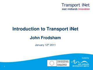 Introduction to Transport  iNet John  Frodsham January 12 th  2011