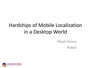Hardships of Mobile Localization in a Desktop World
