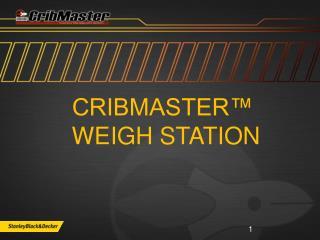Cribmaster™  Weigh Station