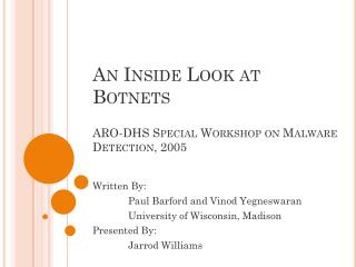 An Inside Look at  Botnets ARO-DHS Special Workshop on Malware Detection, 2005