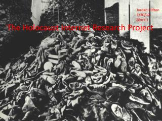 Jordan Clifton 								1/30/12 								Block 1 The Holocaust Internet Research Project
