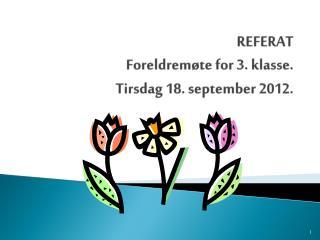 REFERAT  Foreldremøte for 3. klasse.  Tirsdag 18. september 2012.