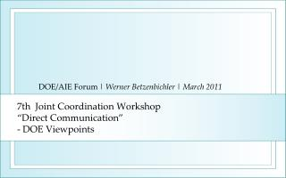 "7th   Joint Coordination  Workshop ""Direct Communication"" - DOE Viewpoints"