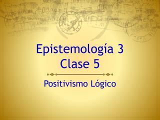 Epistemología  3  Clase  5