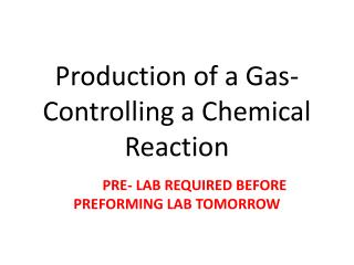 Production of a Gas- Controlling a Chemical Reaction
