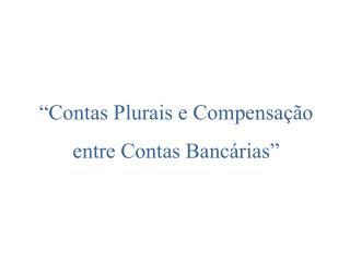"""""""Contas Plurais e Compensação entre Contas Bancárias"""""""