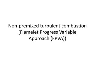 Non-premixed turbulent  combustion (Flamelet  Progress Variable Approach (FPVA ))