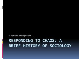 Responding to Chaos: A Brief History of Sociology