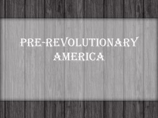 Pre-Revolutionary America