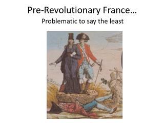 Pre-Revolutionary France…