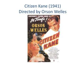 Citizen Kane (1941) Directed by Orson Welles