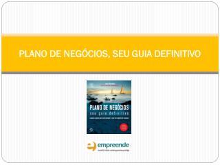 PLANO DE NEGÓCIOS, SEU GUIA DEFINITIVO