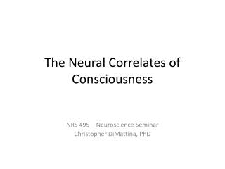 The Neural Correlates of Consciousness