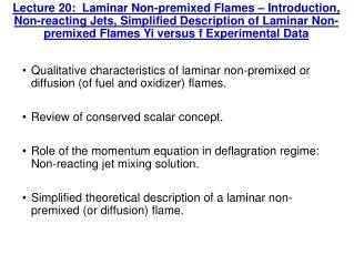 Qualitative characteristics of laminar non-premixed or diffusion (of fuel and oxidizer) flames.
