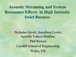 Acoustic Streaming  and System Resonance Effects   in High Intensity Swirl Burners