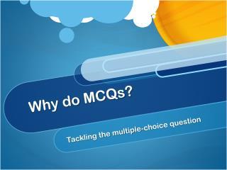 Why do  MCQs ?