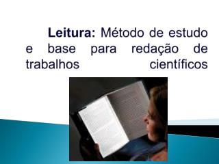 Leitura:  Método de estudo e base para redação de trabalhos científicos
